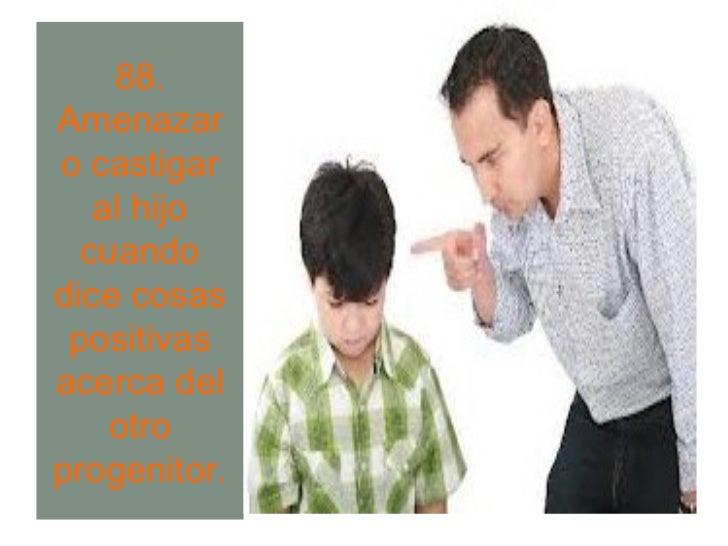 93. Negarse a administrarle al hijo los fármacos que el médico lehabía recomendado, si el niño enfermó cuando le tocaba es...