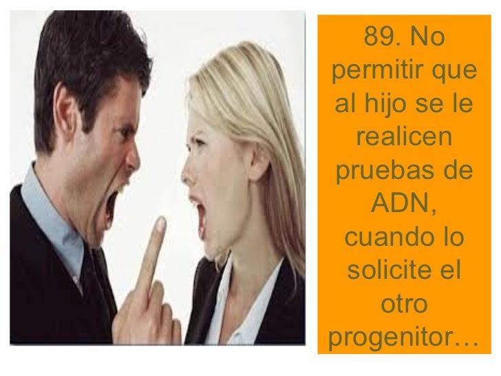 94. Insistir deforma machacona,con reiteración en    que la familia   extensa del ex cónyuge, no son buenas personas,  y q...