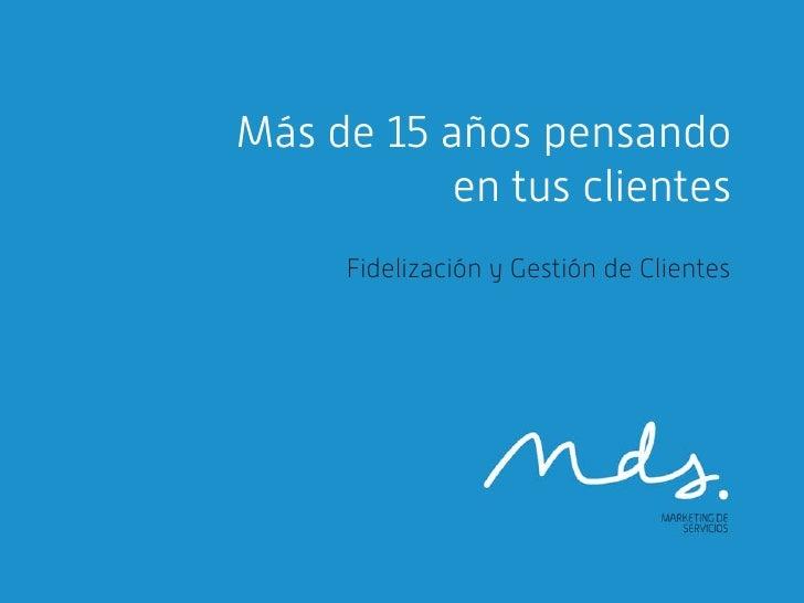 Más de 15 años pensando           en tus clientes     Fidelización y Gestión de Clientes