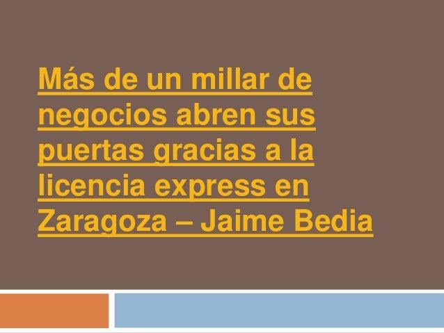 Más de un millar denegocios abren suspuertas gracias a lalicencia express enZaragoza – Jaime Bedia