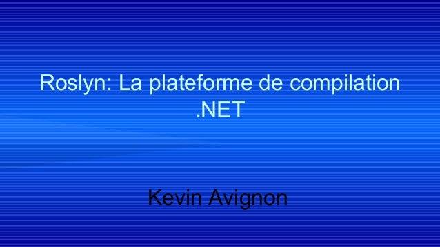 Roslyn: La plateforme de compilation .NET Kevin Avignon