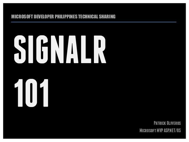 MICROSOFT DEVELOPER PHILIPPINES TECHNICAL SHARINGSIGNALR101                                                         Patric...