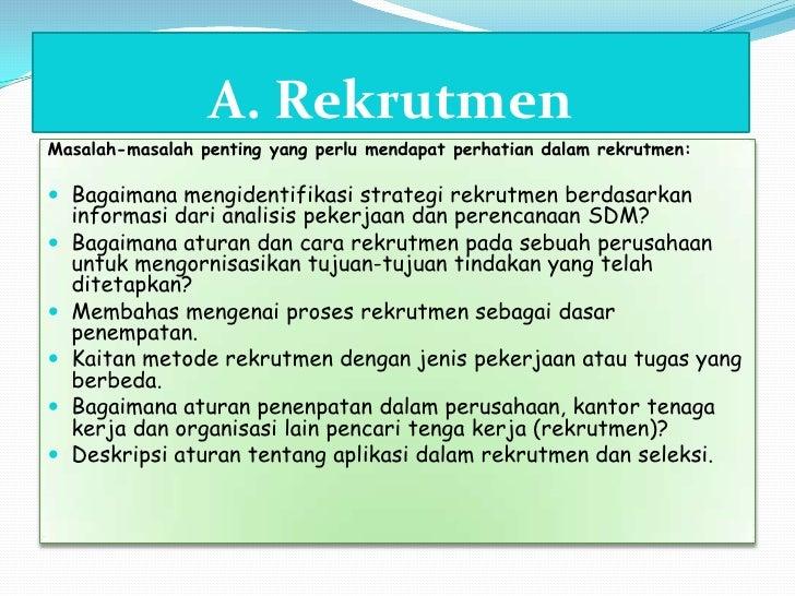 A. Rekrutmen<br />Masalah-masalahpenting yang perlumendapatperhatiandalamrekrutmen:<br />Bagaimanamengidentifikasistrategi...