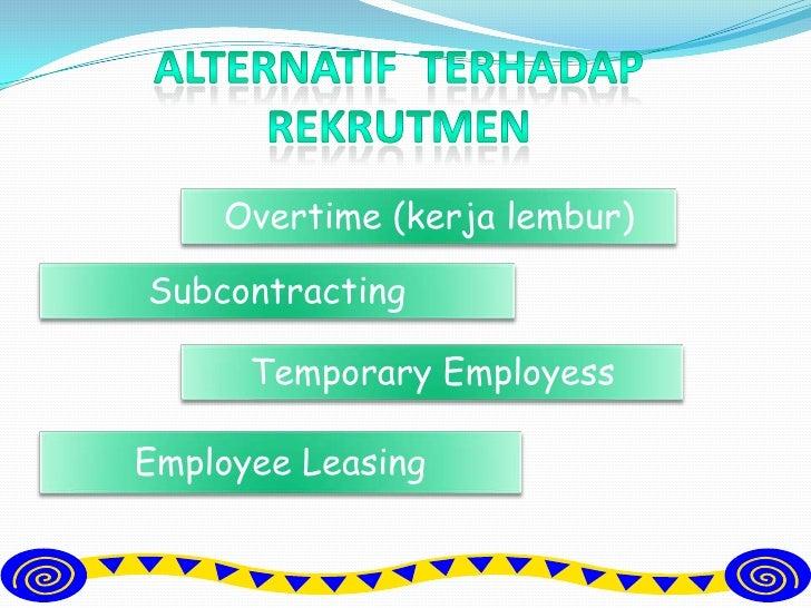 Alternatifterhadaprekrutmen<br />Overtime (kerjalembur)<br />Subcontracting<br />Temporary Employess<br />Employee Leasing...