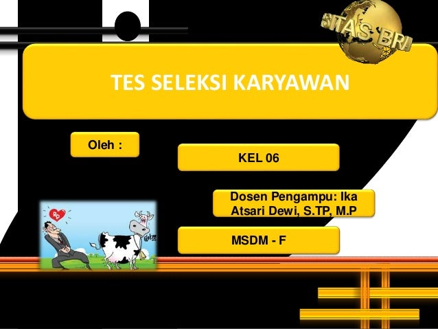 TES SELEKSI KARYAWAN KEL 06 Oleh : MSDM - F Dosen Pengampu: Ika Atsari Dewi, S.TP, M.P
