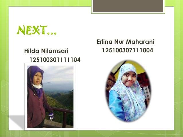 NEXT... Erlina Nur Maharani 125100307111004Hilda Nilamsari 125100301111104