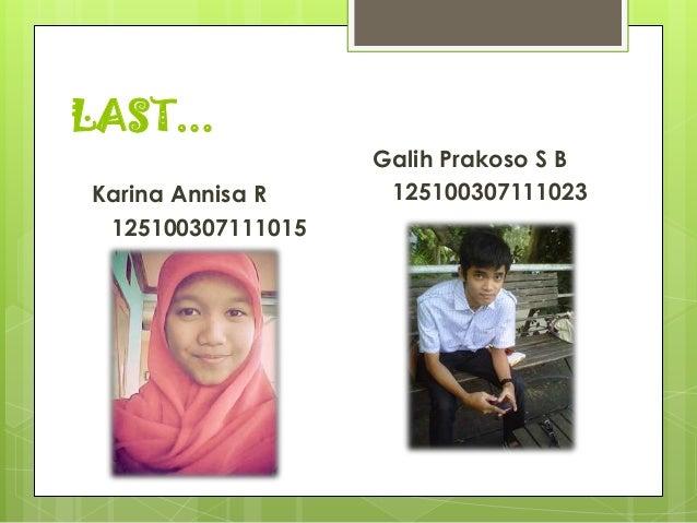 LAST... Galih Prakoso S B 125100307111023Karina Annisa R 125100307111015