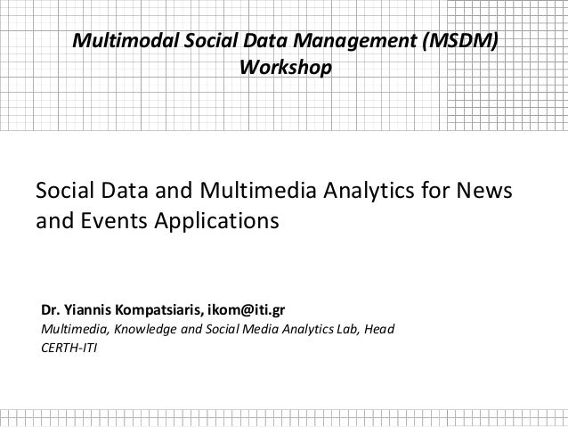 Social Data and Multimedia Analytics for News and Events Applications Dr. Yiannis Kompatsiaris, ikom@iti.gr Multimedia, Kn...