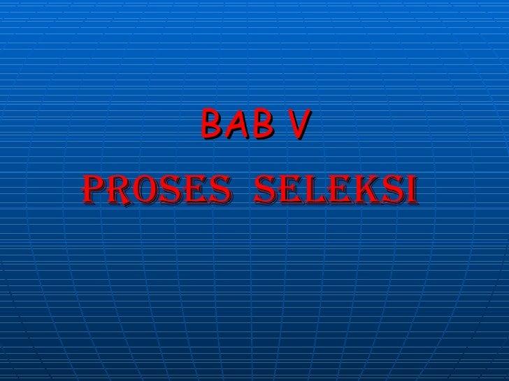 BAB VProses seLeKsI