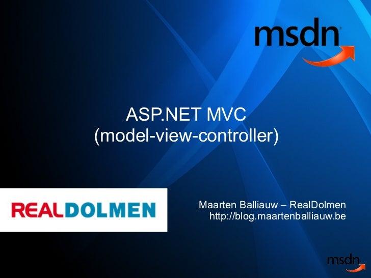 ASP.NET MVC (model-view-controller) Maarten Balliauw – RealDolmen http://blog.maartenballiauw.be
