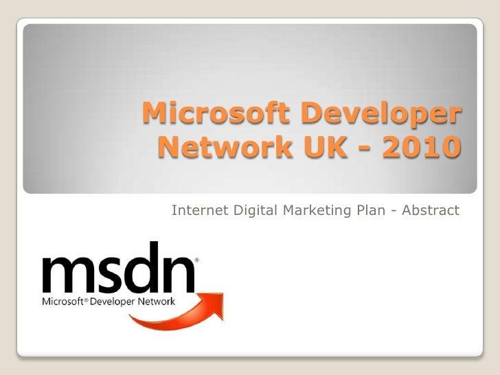 Microsoft Developer Network UK - 2010 <br />Internet Digital Marketing Plan - Abstract<br />