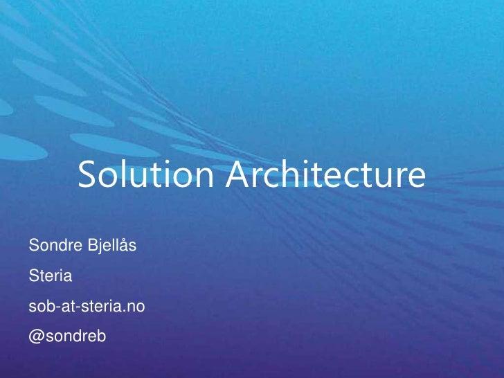 Sondre Bjellås<br />Steria<br />sob-at-steria.no<br />@sondreb<br />Solution Architecture<br />