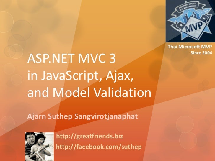Thai Microsoft MVP<br />Since 2004<br />ASP.NET MVC 3in JavaScript, Ajax, and Model Validation<br />Ajarn Suthep Sangvirot...