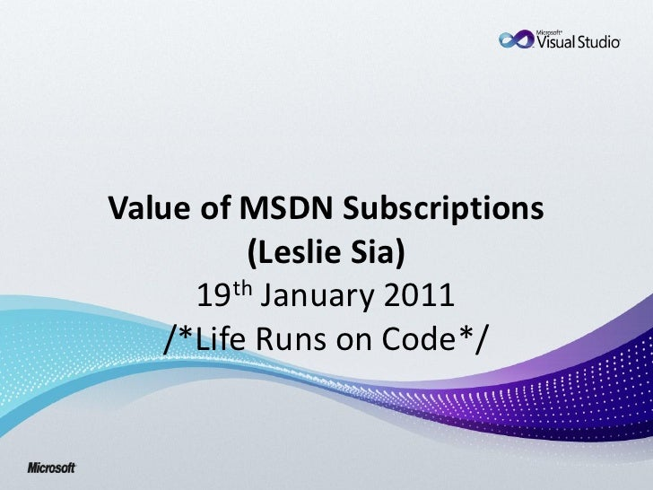 Value of MSDN Subscriptions         (Leslie Sia)     19th January 2011   /*Life Runs on Code*/