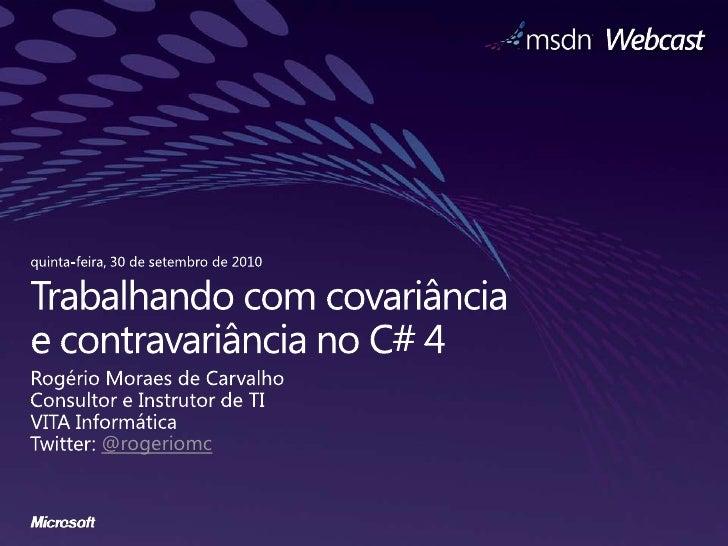 quinta-feira, 30 de setembro de 2010<br />Trabalhando com covariânciae contravariância no C# 4 <br />RogérioMoraes de Carv...