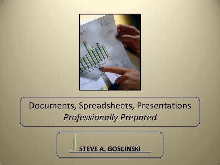 Documents, Spreadsheets, Presentations      Professionally Prepared           STEVE A. GOSCINSKI