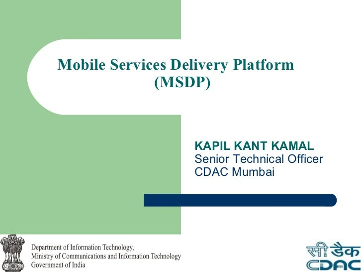 Mobile Services Delivery Platform             (MSDP)                   KAPIL KANT KAMAL                   Senior Technical...