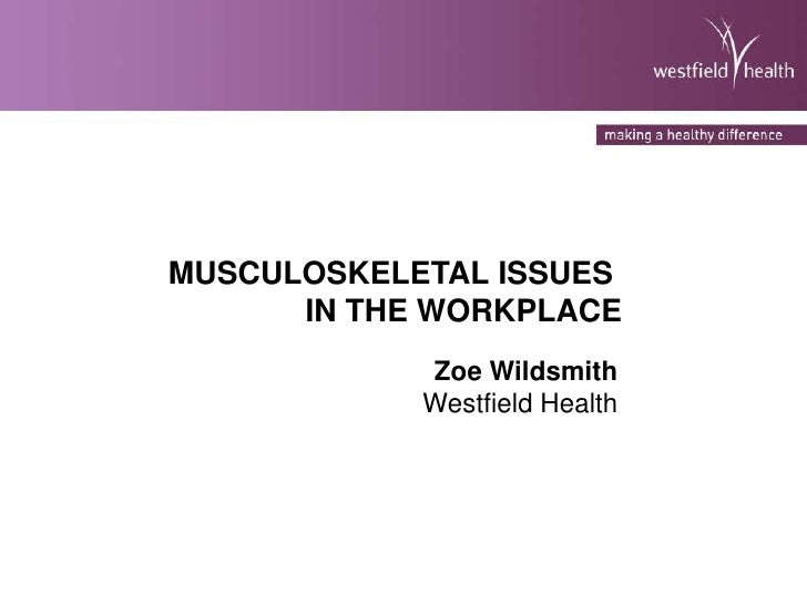 MUSCULOSKELETAL ISSUES IN THE WORKPLACE<br />Zoe Wildsmith<br />Westfield Health<br />