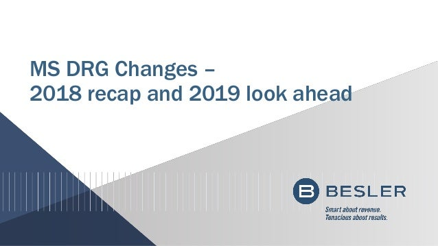MS DRG Changes – 2018 recap and 2019 look ahead