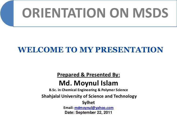 ORIENTATION ON MSDSWELCOME TO MY PRESENTATION           Prepared & Presented By:            Md. Moynul Islam       B.Sc. i...