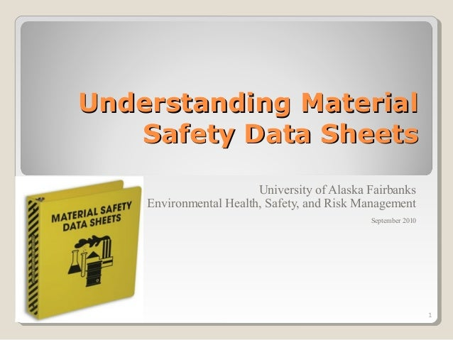 Understanding Material Safety Data Sheets University of Alaska Fairbanks Environmental Health, Safety, and Risk Management...