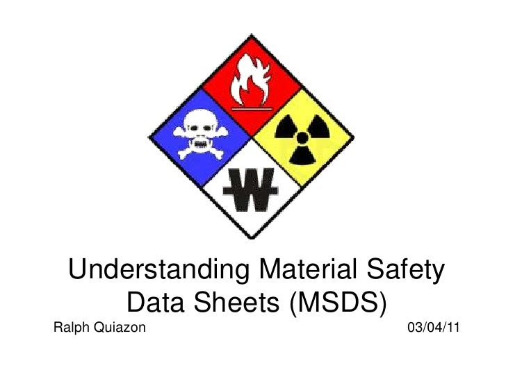 Understanding Material Safety     Data Sheets (MSDS)Ralph Quiazon               03/04/11