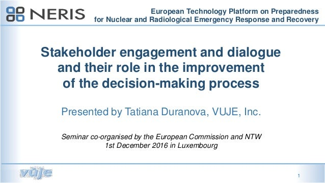 1 Stakeholder engagement and dialogue and their role in the improvement of the decision-making process Presented by Tatian...