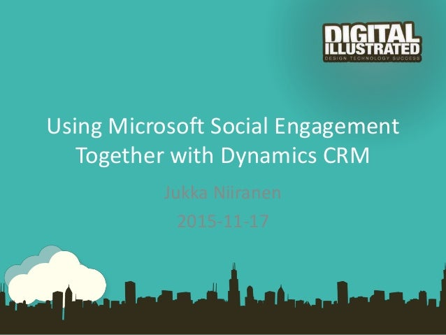 Using Microsoft Social Engagement Together with Dynamics CRM Jukka Niiranen 2015-11-17