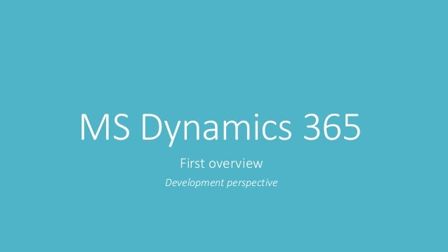 MS Dynamics 365 First overview Development perspective