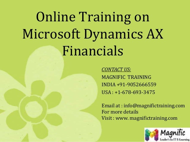 Online Training on Microsoft Dynamics AX Financials CONTACT US: MAGNIFIC TRAINING INDIA +91-9052666559 USA : +1-678-693-34...