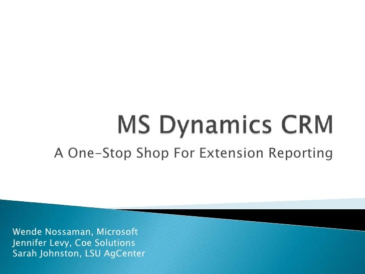 A One-Stop Shop For Extension ReportingWende Nossaman, MicrosoftJennifer Levy, Coe SolutionsSarah Johnston, LSU AgCenter