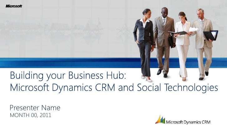 Presenter Name<br />Building your Business Hub:Microsoft Dynamics CRM and Social Technologies<br />MONTH 00, 2011<br />