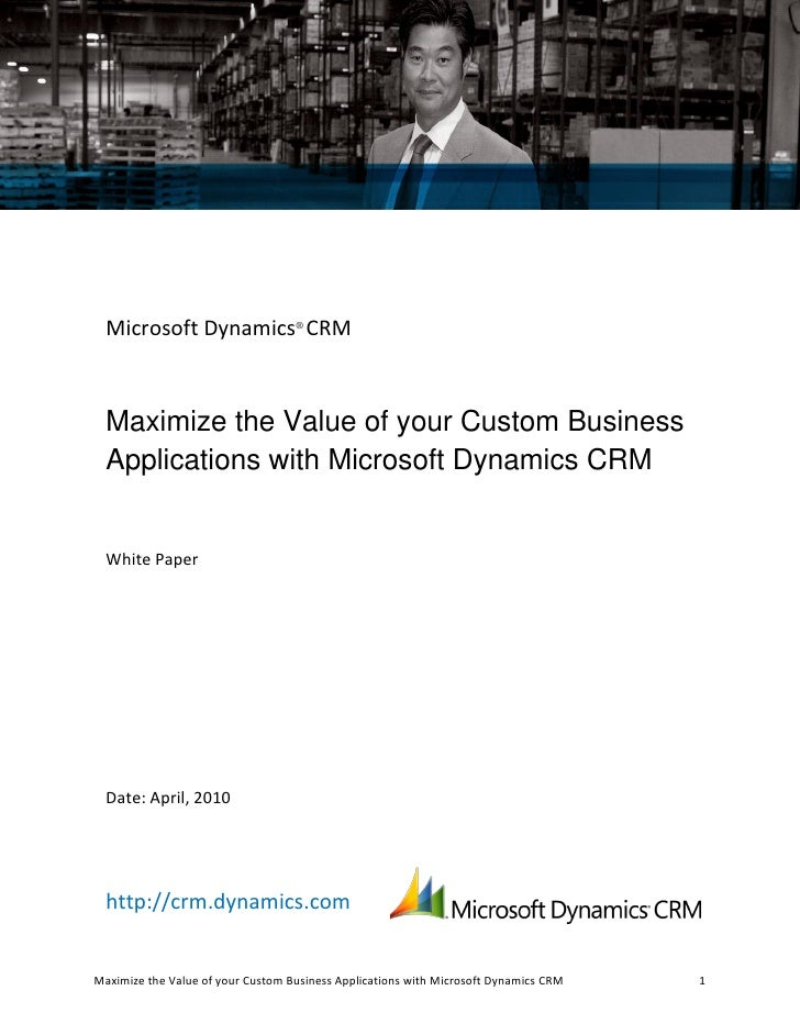 Microsoft Dynamics® CRM  Maximize the Value of your Custom Business  Applications with Microsoft Dynamics CRM  White Paper...