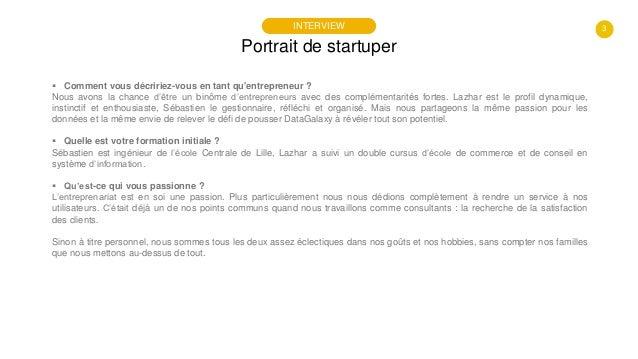 3 Portrait de startuper INTERVIEW  Comment vous décririez-vous en tant qu'entrepreneur ? Nous avons la chance d'être un b...