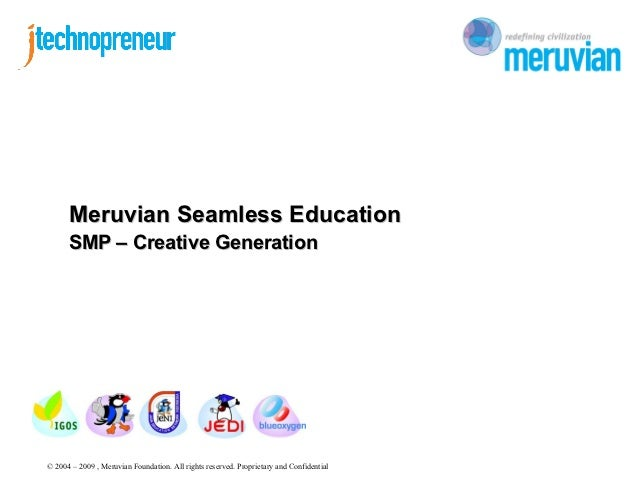 Meruvian Seamless Education      SMP – Creative Generation© 2004 – 2009 , Meruvian Foundation. All rights reserved. Propri...