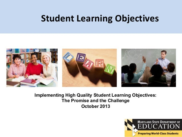 Student Learning Objectives  Implementing High Quality Student Learning Objectives: The Promise and the Challenge October ...