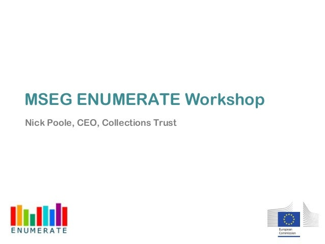 MSEG ENUMERATE Workshop Nick Poole, CEO, Collections Trust
