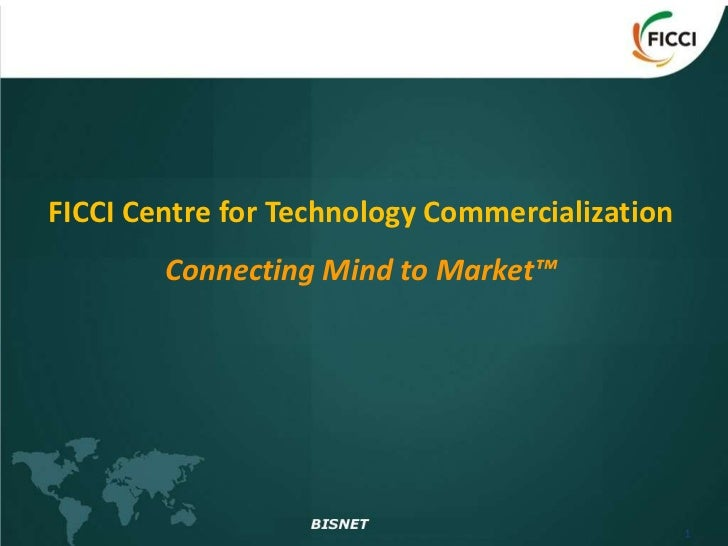 FICCI Centre for Technology Commercialization        Connecting Mind to Market™