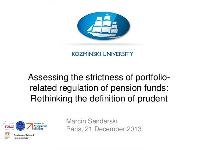 Assessing the strictness of portfoliorelated regulation of pension funds: Rethinking the definition of prudent Marcin Send...