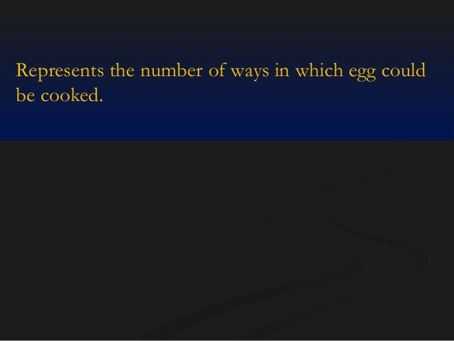 Represents the number of ways in which egg could be cooked.