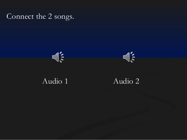 Connect the 2 songs.  Audio 1  Audio 2