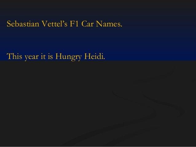 Sebastian Vettel's F1 Car Names.  This year it is Hungry Heidi.