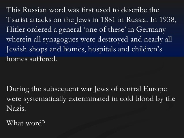 This Russian word was first used to describe the Tsarist attacks on the Jews in 1881 in Russia. In 1938, Hitler ordered a ...