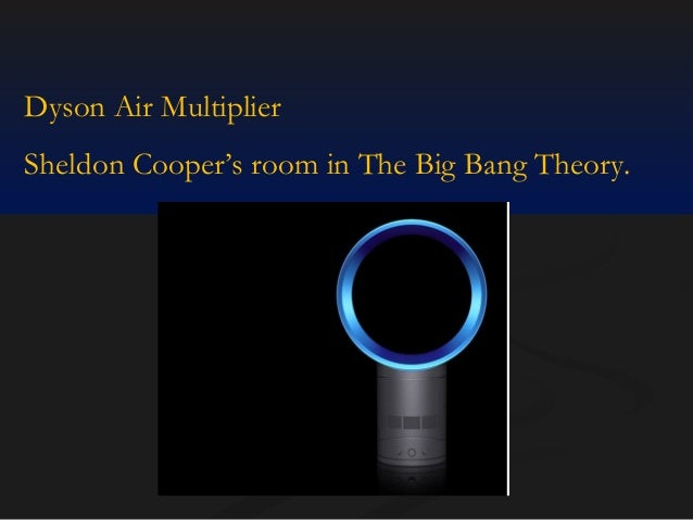 Dyson Air Multiplier Sheldon Cooper's room in The Big Bang Theory.