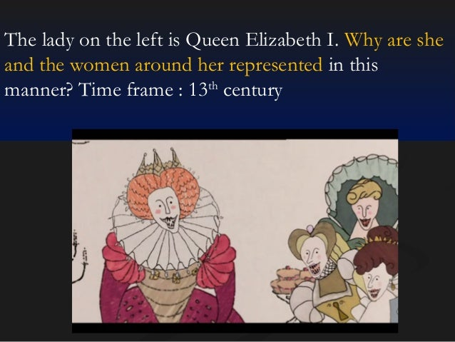 The lady on the left is Queen Elizabeth I. Why are she and the women around her represented in this manner? Time frame : 1...
