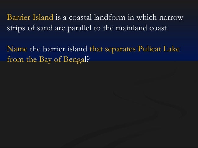 Barrier Island is a coastal landform in which narrow strips of sand are parallel to the mainland coast. Name the barrier i...