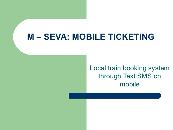 M – SEVA: MOBILE TICKETING Local train booking system through Text SMS on mobile