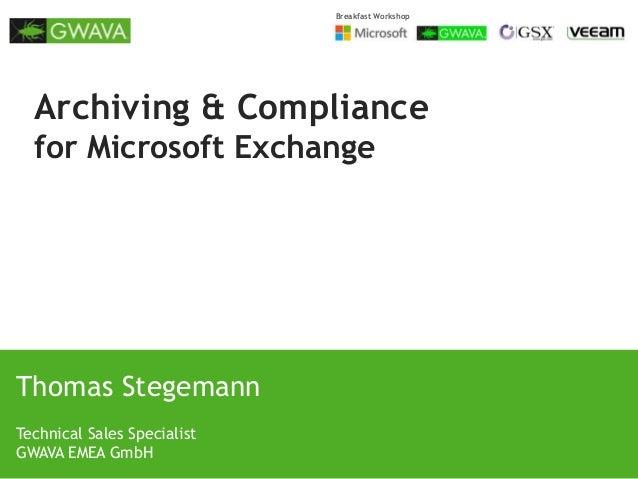 Breakfast Workshop  Archiving & Compliance for Microsoft Exchange  Thomas Stegemann Technical Sales Specialist GWAVA EMEA ...