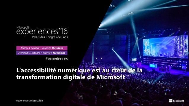 L'accessibilité numérique est au cœur de la transformation digitale de Microsoft