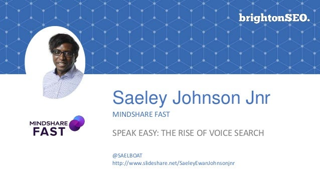Saeley Johnson Jnr MINDSHARE FAST SPEAK EASY: THE RISE OF VOICE SEARCH @SAELBOAT http://www.slideshare.net/SaeleyEwanJohns...